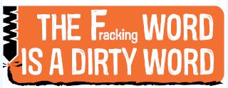The Fracking Word is a Dirty Word