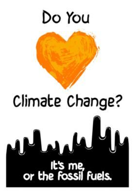 Do you love climate change   Its me or the fossil fuels